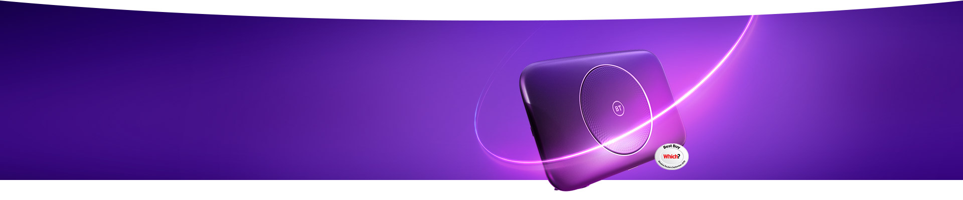 BT broadband comes with a Smart Hub that's a Which? Best Buy