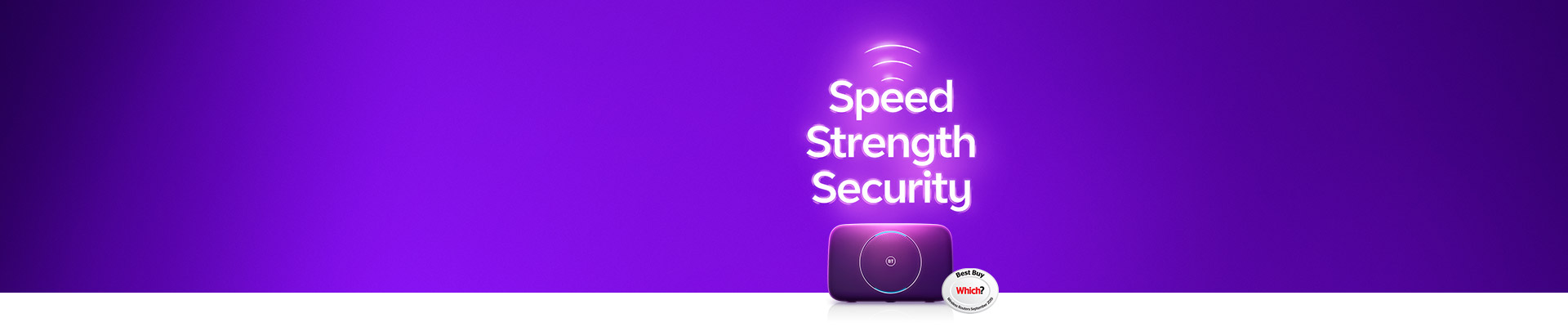 BT broadband gives you speed, strength and security