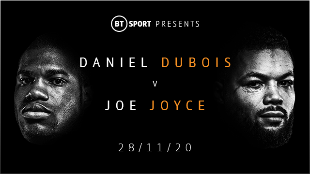 Watch Daniel Dubois vs Joe Joyce exclusively live on BT Sport from 7.30pm on Saturday 28 November