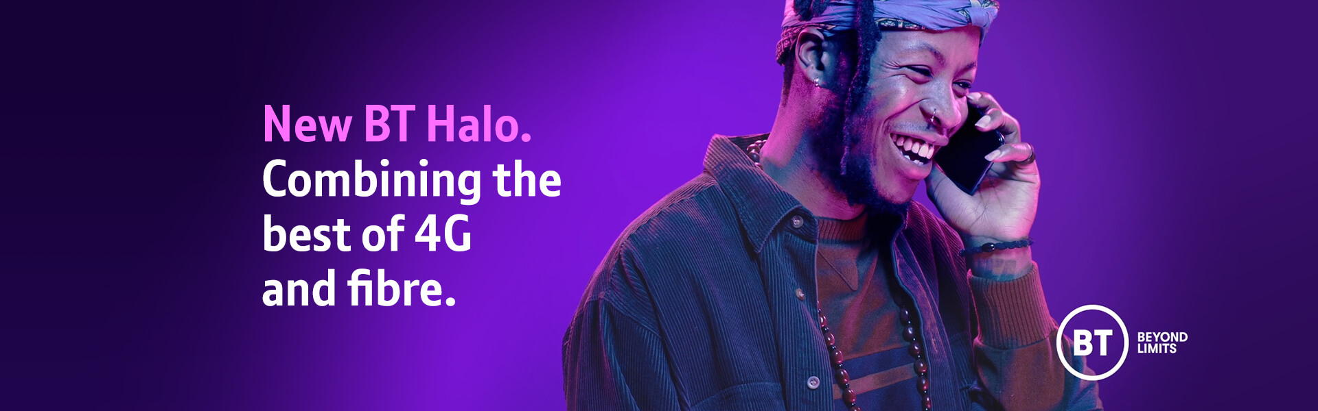 BT Halo. Giving you complete certainty in your home connection, by combining 4G and fibre broadband.