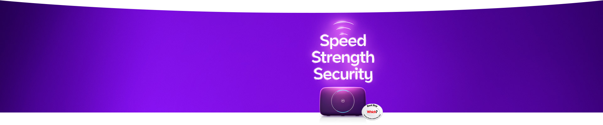 Get speed, strength and security with our broadband deals